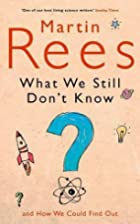 What We Still Don't Know by Martin Rees