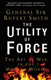 Smith, Rupert: The Utility of Force: The Art of War in the Modern World