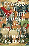 Barber, Richard: Edward III and the Triumph of England: The Battle of Crecy and the Company of the Garter