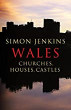 Wales: Churches, Houses, Castles by Simon…