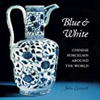 Blue and White: Chinese Porcelain Around the…