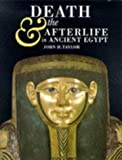 Taylor, John H.: Death and the Afterlife in Ancient Egypt