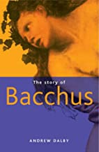 The Story of Bacchus by Andrew Dalby