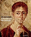 Roberts, Paul: Life and Death in Pompeii and Herculaneum