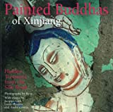 Gies, Jacques: Painted Buddhas of Xinjiang: Hidden Treasures from the Silk Road