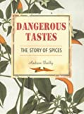 Andrew Dalby: Dangerous Tastes: The Story of Spices