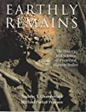 Parker-Pearson, Michael: Earthly Remains: The History and Science of Preserved Human Bodies