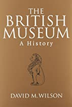 The British Museum: A History by David M.…