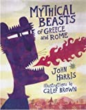Harris, John: Mythical Beasts of Greece and Rome