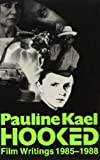 Kael, Pauline: Hooked: Film Writings, 1985-88