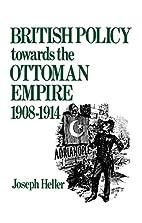 British policy towards the Ottoman Empire,…