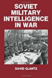 Glantz, David M.: Soviet Military Intelligence in War