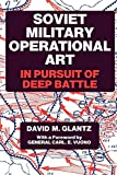 Glantz, David M.: Soviet Military Operational Art: In Pursuit of Deep Battle