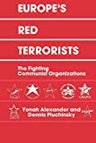 Alexander, Yonah: Europe's Red Terrorists: The Fighting Communist Organizations