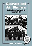 Wells, Mark K.: Courage and Air Warfare: The Allied Aircrew Experience in the Second World War