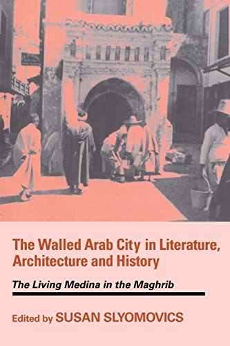 the-walled-arab-city-in-literature-architecture-and-history-the-living-medina-in-the-maghrib-history-and-society-in-the-islamic-world