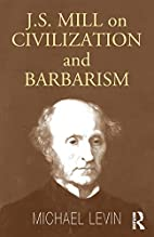 Mill on Civilization and Barbarism by…