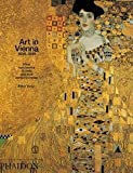 Vergo, Peter: Art in Vienna 1898-1918: Klimt Kokoschka Schiele and Their Contemporaries
