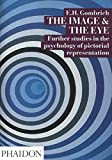 E.H. Gombrich: The Image and the Eye: Further Studies in the Psychology of Pictorial ...