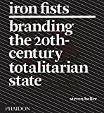 Heller, Steven: Iron Fists: Branding the 20th Century Totalitarian State