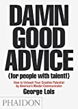 Lois, George: Damn Good Advice (For People with Talent!): How To Unleash Your Creative Potential by America's Master Communicator, George Lois