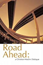 Road Ahead: A Christian-muslim Dialogue by…