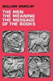 Barclay, William: The Men, the Meaning, The Message of the Books