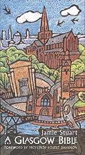 A Glasgow Bible by Jamie Stuart