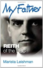 My Father: Reith of the BBC by Marista…