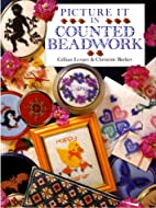 Picture It in Counted Beadwork by Gillian…