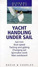 Glenans Guides: Yacht Handling Under Sail by…