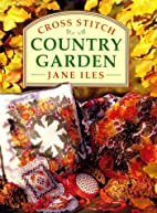 Cross Stitch Country Garden by Jane Isles