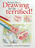 Box, Richard: Drawing for the Terrified!: A Complete Course for Beginners