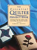 Chainey, Barbara: The Essential Quilter Project Book: 20 Projects from the Author of the Best-Selling the Essential Quilter
