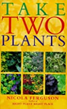 Take Two Plants: Over 400 Tried-and-tested…