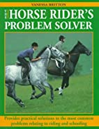 The Horse Rider's Problem Solver: Provides…
