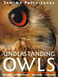 Parry-Jones, Jemima: Understanding Owls: Biology, Management, Breeding, Training