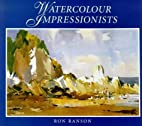 Watercolour Impressionists by Ron Ranson