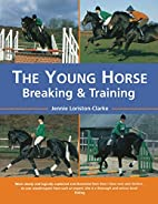 The Young Horse: Breaking and Training by…