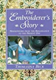 Beck, Thomasina: The Embroiderer&#39;s Story: Needlework from the Renaissance to the Present Day