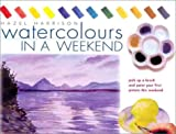 Harrison, Hazel: Watercolors in a Weekend: Pick Up a Brush and Paint Your First Picture This Weekend