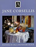 Capon, Robin: Jane Corsellis: Painting in Oils and Watercolour