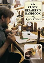 The Clock Repairer's Handbook by Laurie…