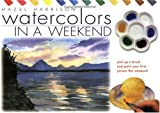 Harrison, Hazel: Watercolours in a Weekend: Pick Up a Brush and Paint Your First Picture This Weekend
