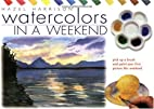 Watercolours in a Weekend: Pick Up a Brush…