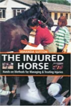 The Injured Horse: Hands-On Methods for…