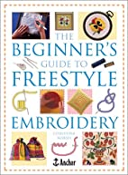 The Beginner's Guide to Freestyle Embroidery…
