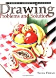 Friend, Trudy: Drawing Problems &amp; Solutions: A Trouble-Shooting Handbook