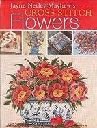 Jane Netley Mayhew's Cross Stitch Flowers…