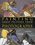 Harrison, Hazel: Painting Great Pictures from Photographs: Gain New Visual References and Creative Possibilities